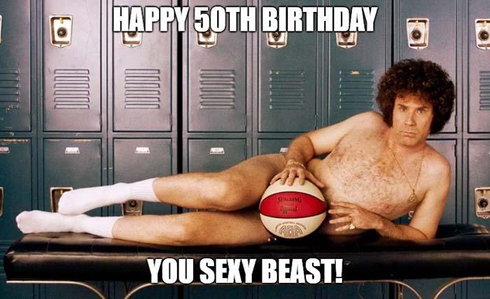 50th birthday meme for him sexy beast
