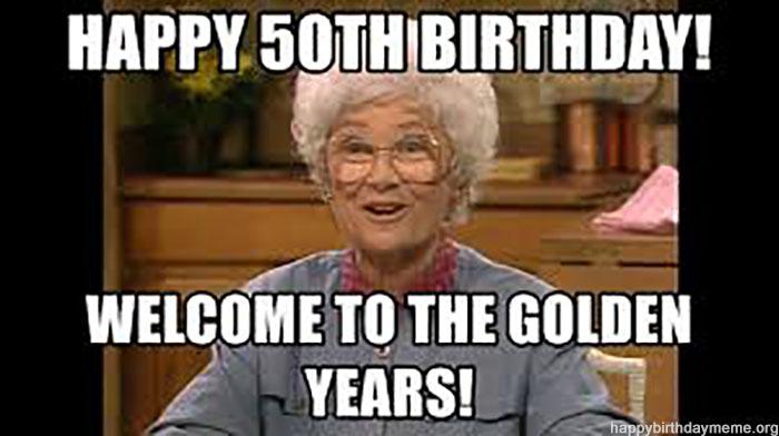 50th birthday meme golden years