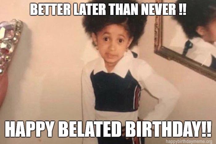 belated birthday memes better later than never