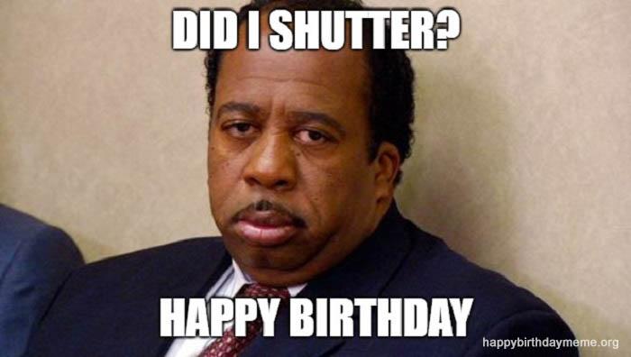 did i shutter happy birthday meme