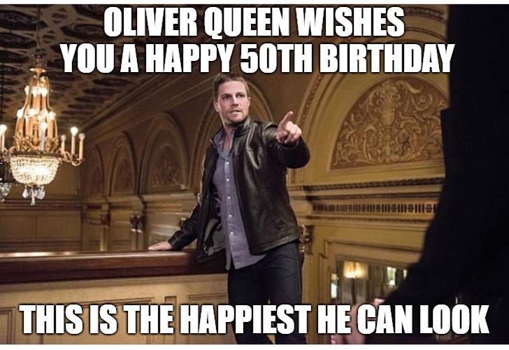 funny 50th birthday meme oliver queen