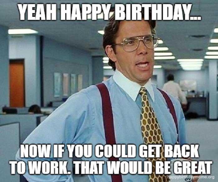 get back to work birthday meme