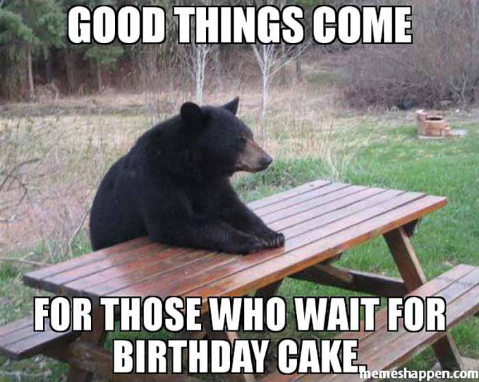 good-things-come-for-those-who-wait-for-birthday-cake-meme