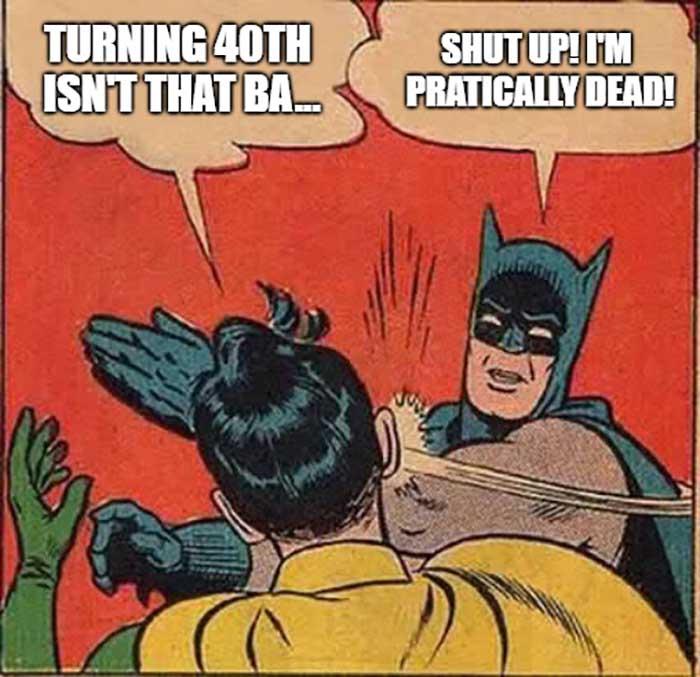 happy 40th birthday meme funny batman