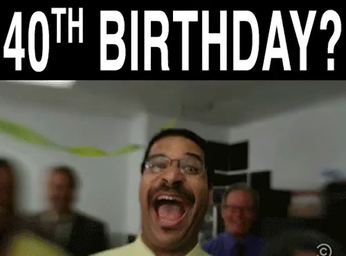 happy 40th birthday meme hilarious