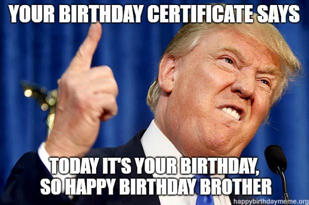 happy birthday brother meme trump
