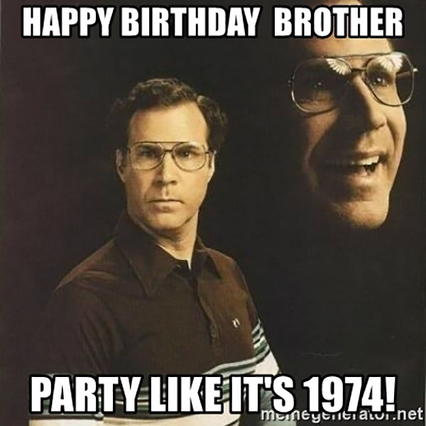 happy-birthday-brother-party-like-its-1974 -
