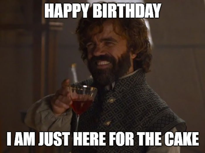 happy birthday game of thrones meme just here for the cake