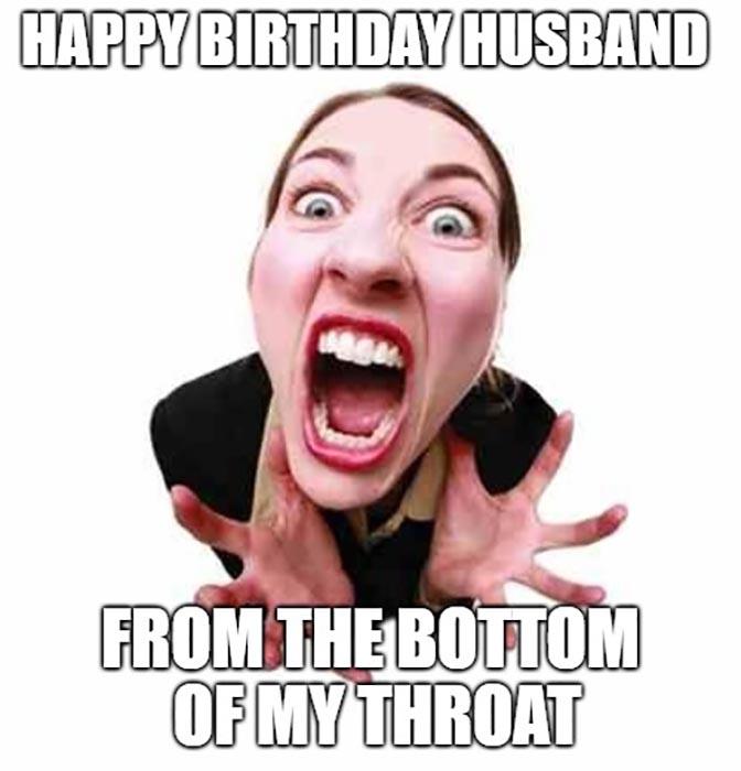 happy birthday husband meme funny from the bottom of my throat