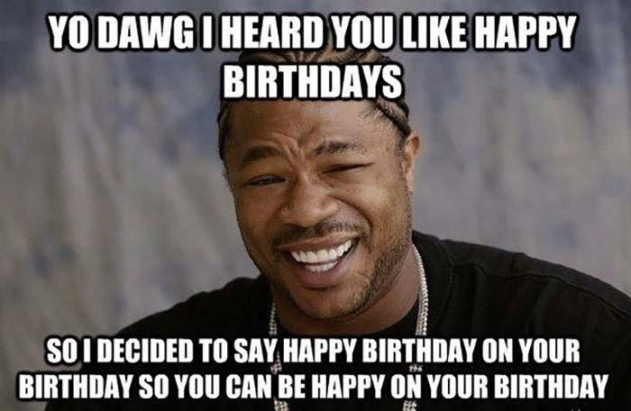 happy birthday meme for him xzibit