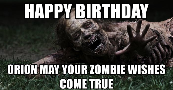 happy-birthday-orion-may-your-zombie-wishes-come-true