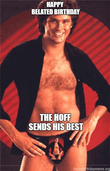 happy late birthday meme the hoff sends his best