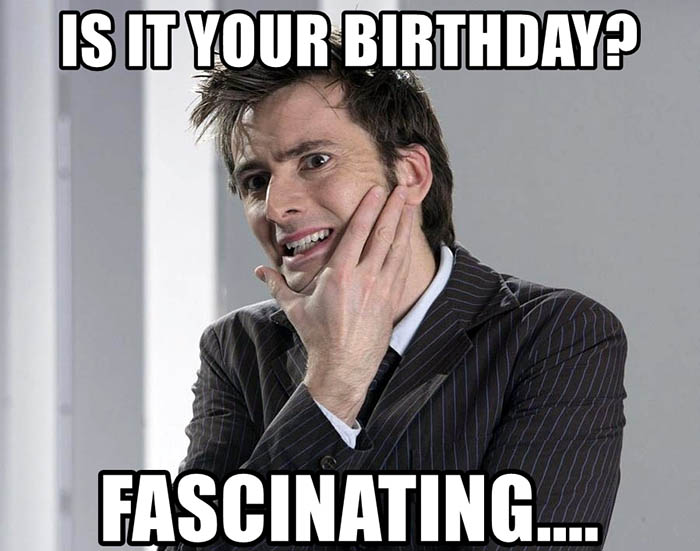 is-it-your-birthday-fascinating doctor who meme