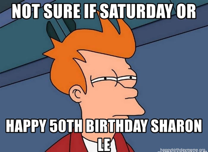 not-sure-if-saturday-or-happy-50th-birthday-sharon-le