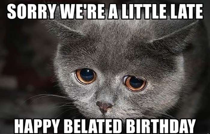 sorry-were-a-little-late-happy-belated-birthday
