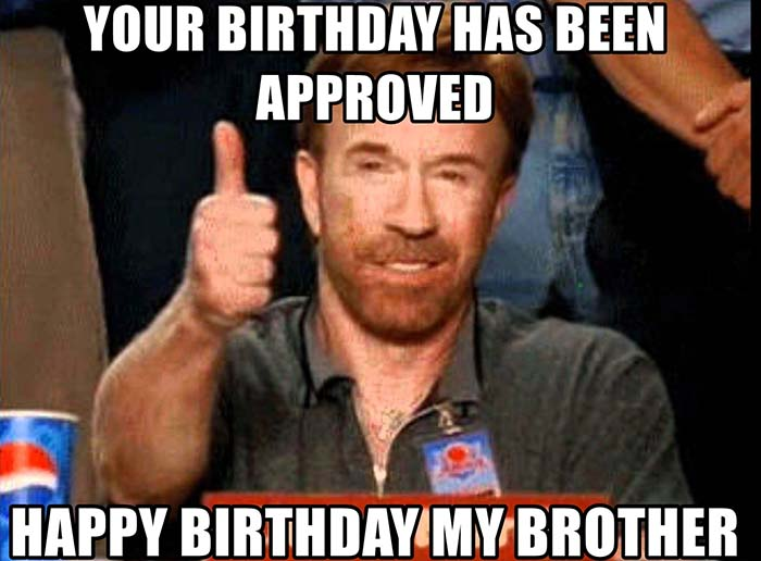 your-birthday-has-been-approved-happy-birthday-my-brother