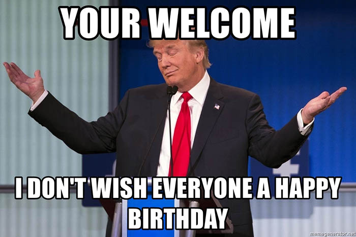 your-welcome-i-dont-wish-everyone-a-happy-birthday