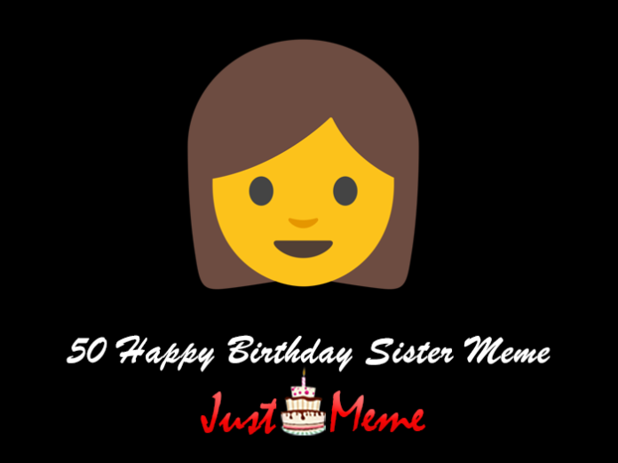 50 Happy Birthday Sister Meme