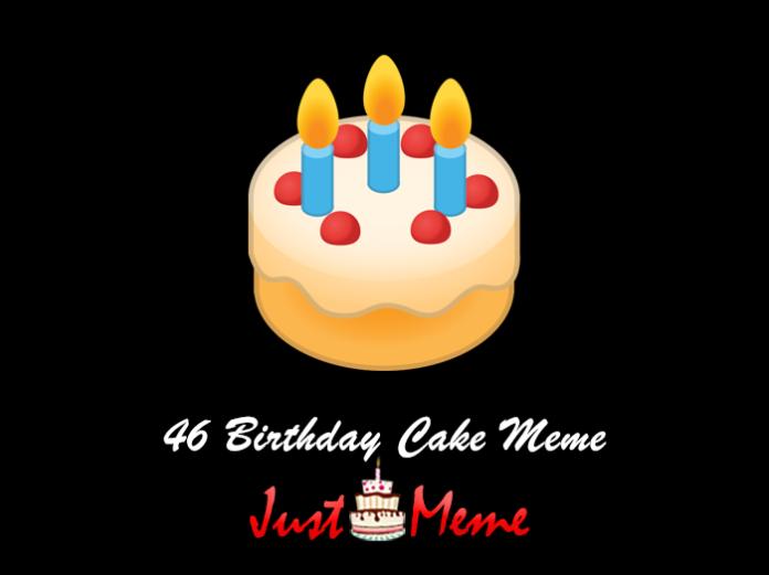 46 Birthday Cake Meme