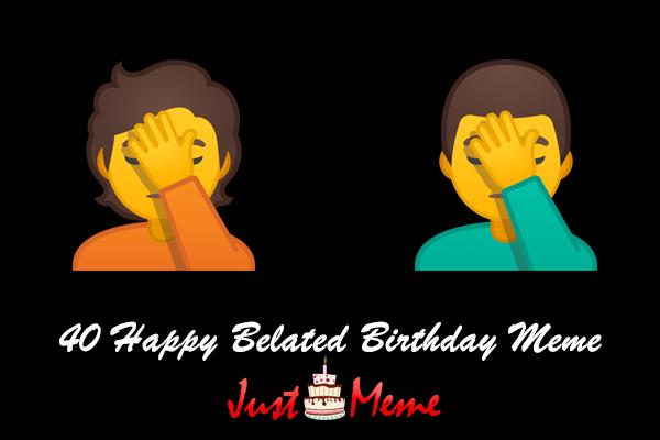 40 Happy Belated Birthday Meme