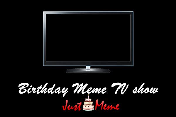 Birthday Meme TV show