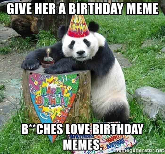 give-her-a-birthday-meme-bches-love-birthday-memes
