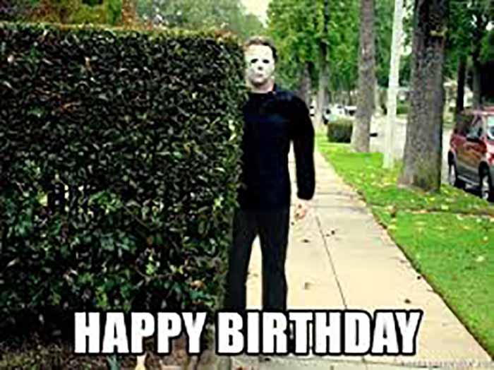 Happy birthday - Michael Myers Halloween birthday meme