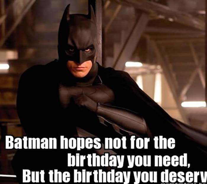 batman hopes not for the birthday you need but the birthday you deserve