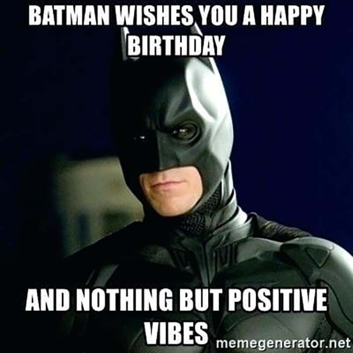 batman wishes you a happy birthday and nothing but positive vibes