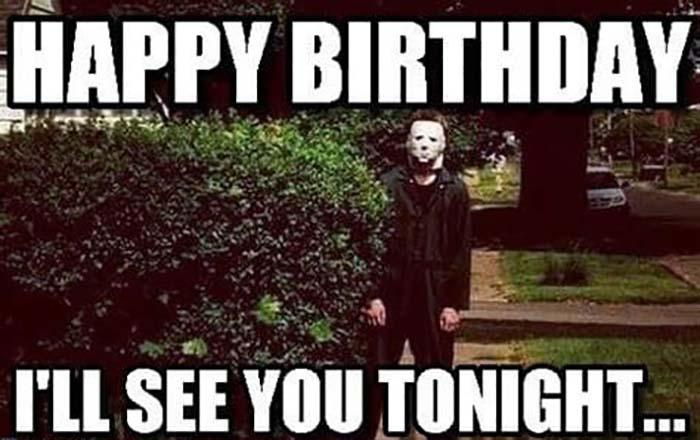 happy birthday i'll see you tonigh