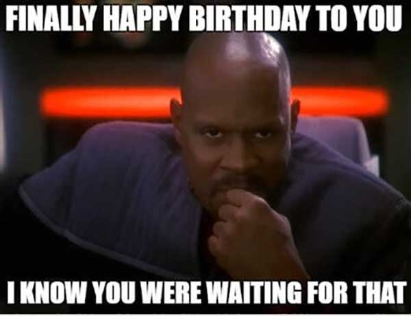 happy birthday to you i konw you were waiting for that... star trek birthday meme
