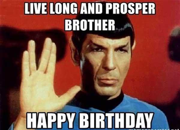 live long and prosper borther happy birthday - star trek birthday meme