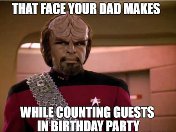 that face you rdad makes while countig guest in birthday party... star trek birthday meme