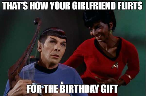 that's how your girlfriend flirts for birthday gift... star trek birthday meme
