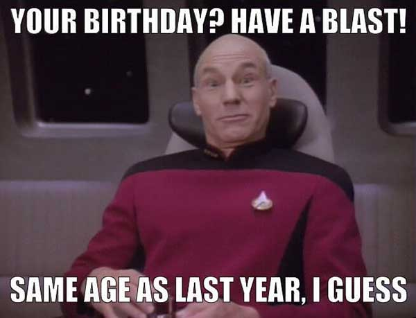 your birthday have a blast same age as last year i guess - star trek birthday meme