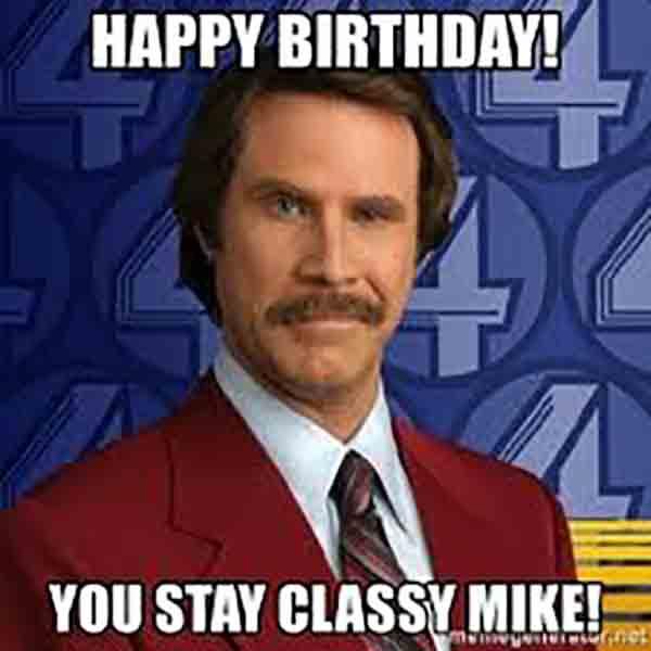 happy birthday mike stay classy meme funny
