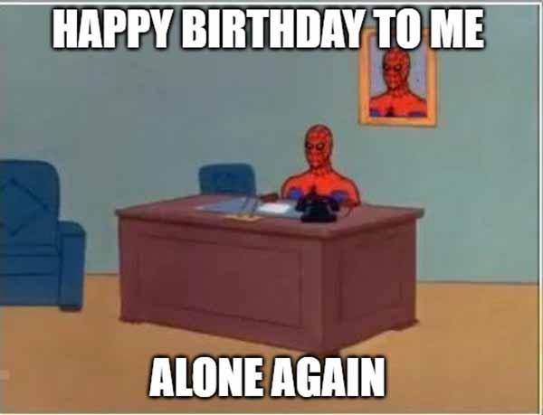 happy birthday to me alone again meme